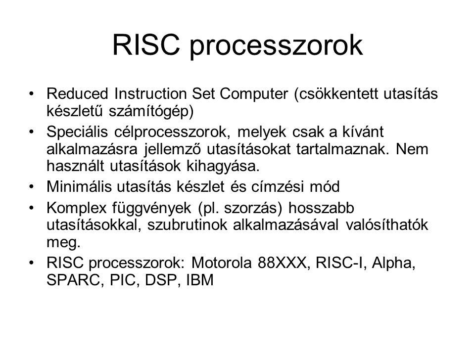 RISC processzorok Reduced Instruction Set Computer (csökkentett utasítás készletű számítógép)