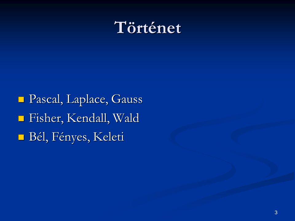 Történet Pascal, Laplace, Gauss Fisher, Kendall, Wald