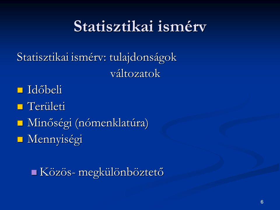 Statisztikai ismérv Statisztikai ismérv: tulajdonságok változatok