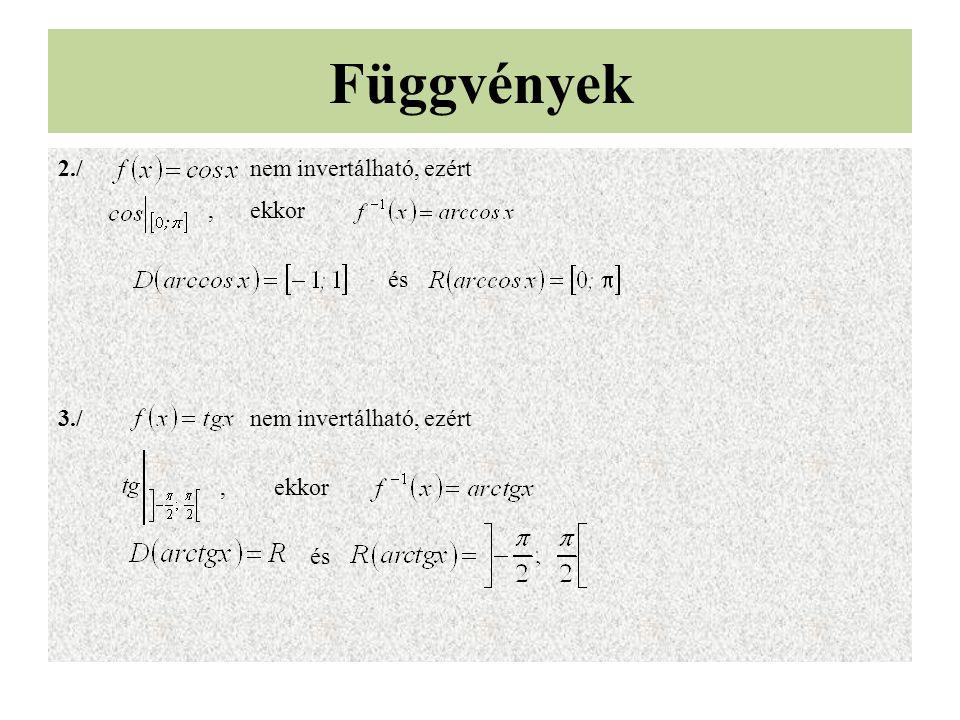 Függvények 2./ nem invertálható, ezért , ekkor és 3./ nem invertálható, ezért , ekkor
