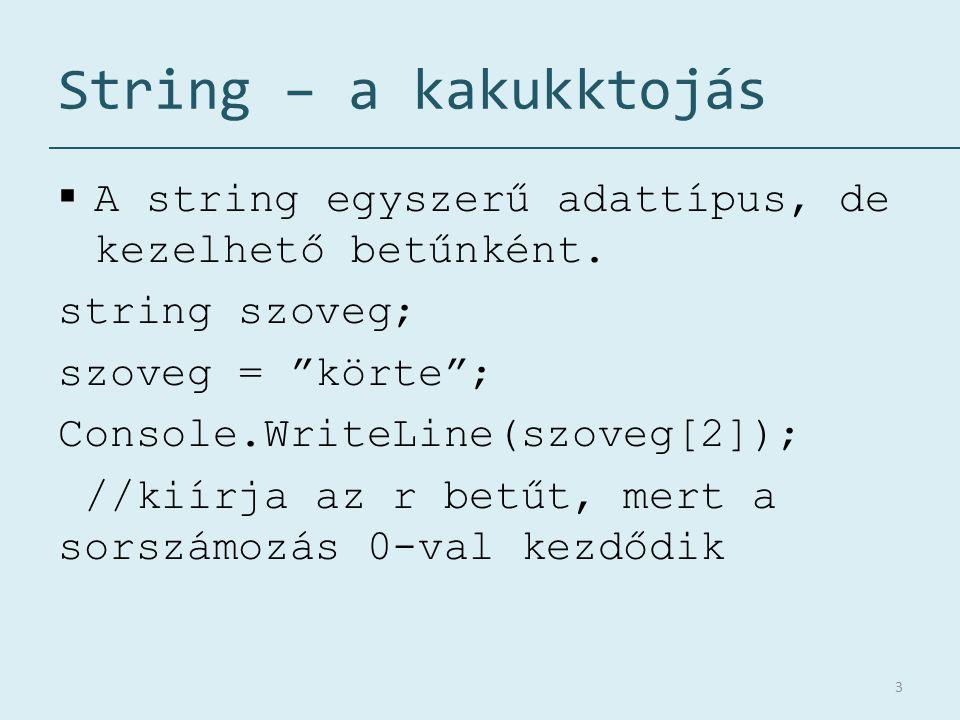 String – a kakukktojás A string egyszerű adattípus, de kezelhető betűnként. string szoveg; szoveg = körte ;