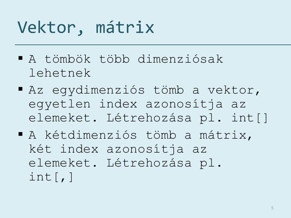 Vektor, mátrix A tömbök több dimenziósak lehetnek