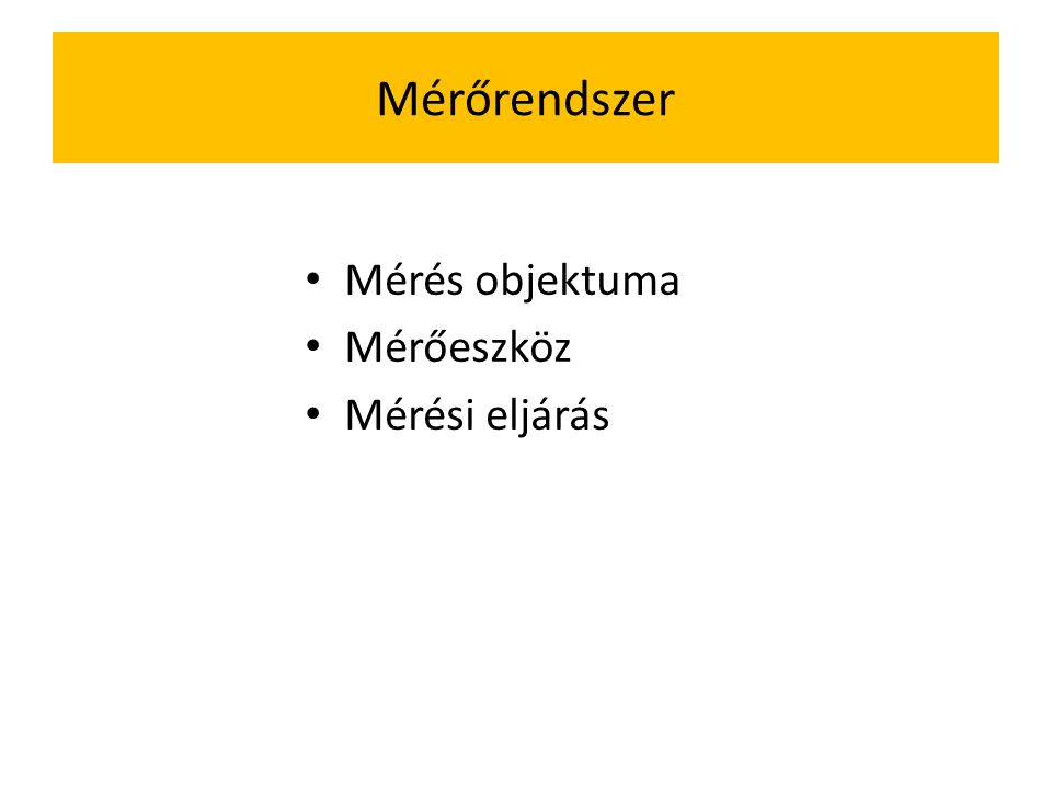 Mérőrendszer Mérés objektuma Mérőeszköz Mérési eljárás