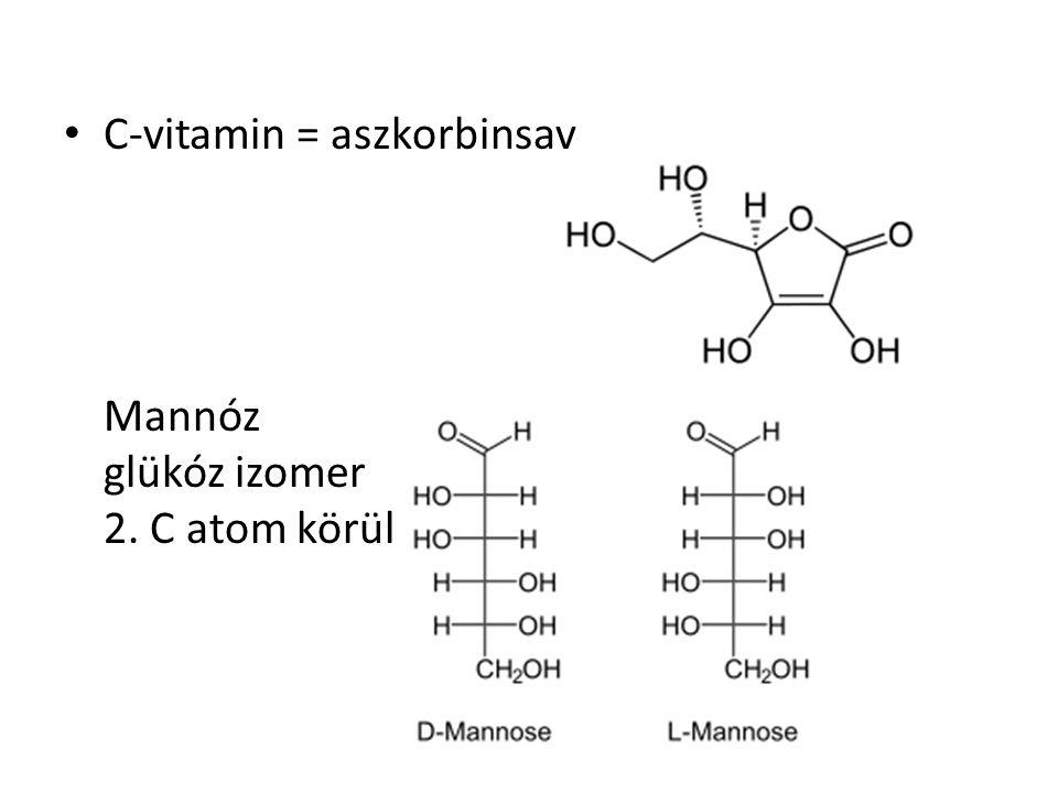 C-vitamin = aszkorbinsav Mannóz glükóz izomer 2. C atom körül