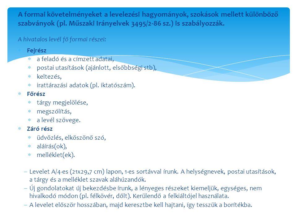 A formai követelményeket a levelezési hagyományok, szokások mellett különböző szabványok (pl. Műszaki Irányelvek 3495/2-86 sz.) is szabályozzák. A hivatalos levél fő formai részei: