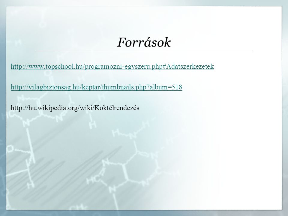 Források http://www.topschool.hu/programozni-egyszeru.php#Adatszerkezetek. http://vilagbiztonsag.hu/keptar/thumbnails.php album=518.