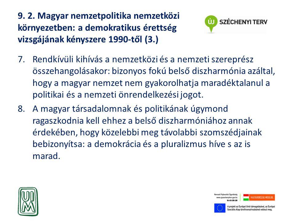 9. 2. Magyar nemzetpolitika nemzetközi környezetben: a demokratikus érettség vizsgájának kényszere 1990-től (3.)