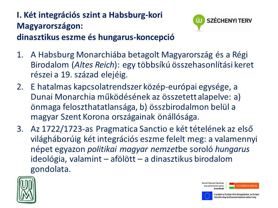 I. Két integrációs szint a Habsburg-kori Magyarországon: dinasztikus eszme és hungarus-koncepció