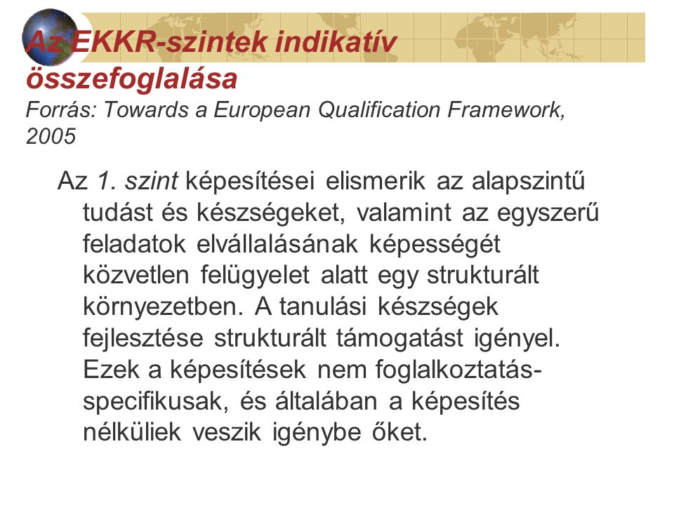 Az EKKR-szintek indikatív összefoglalása Forrás: Towards a European Qualification Framework, 2005