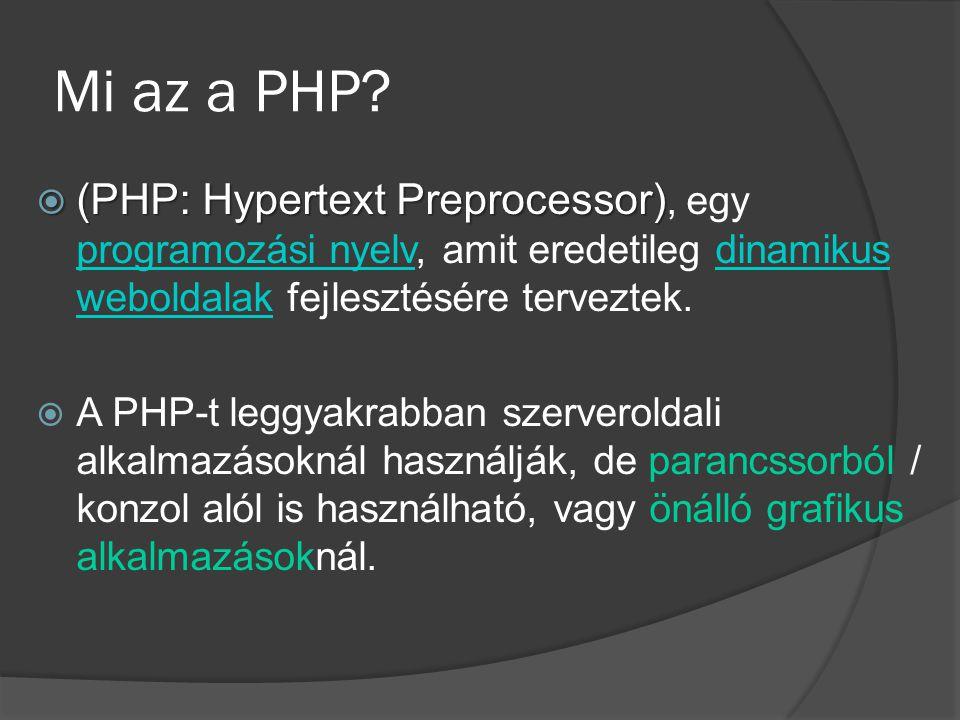 Mi az a PHP (PHP: Hypertext Preprocessor), egy programozási nyelv, amit eredetileg dinamikus weboldalak fejlesztésére terveztek.
