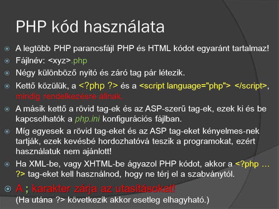 PHP kód használata A legtöbb PHP parancsfájl PHP és HTML kódot egyaránt tartalmaz! Fájlnév: <xyz>.php.