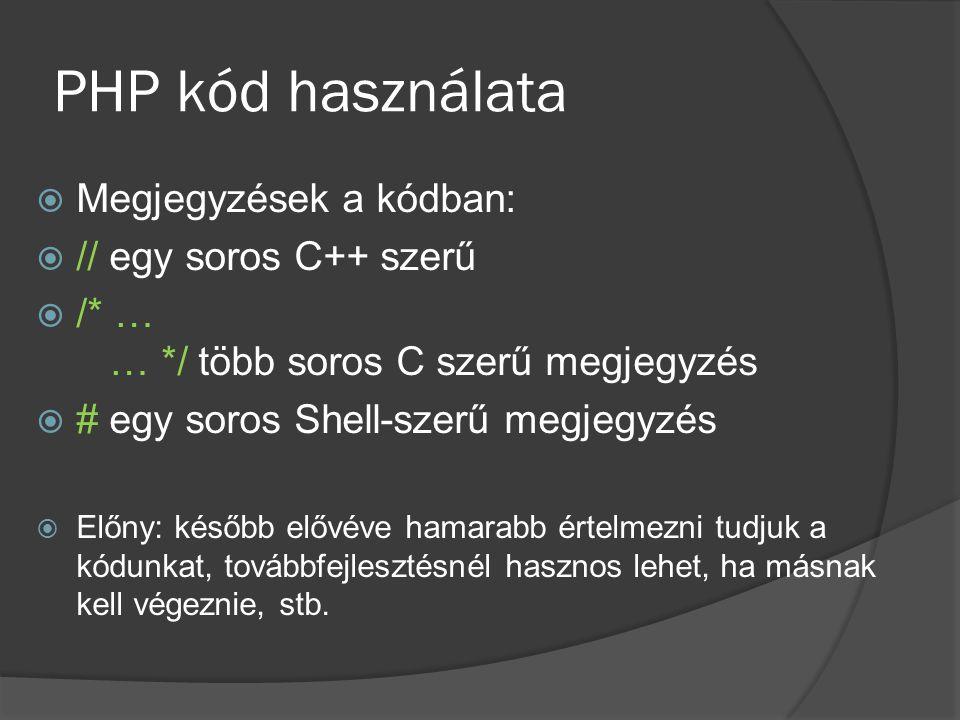 PHP kód használata Megjegyzések a kódban: // egy soros C++ szerű