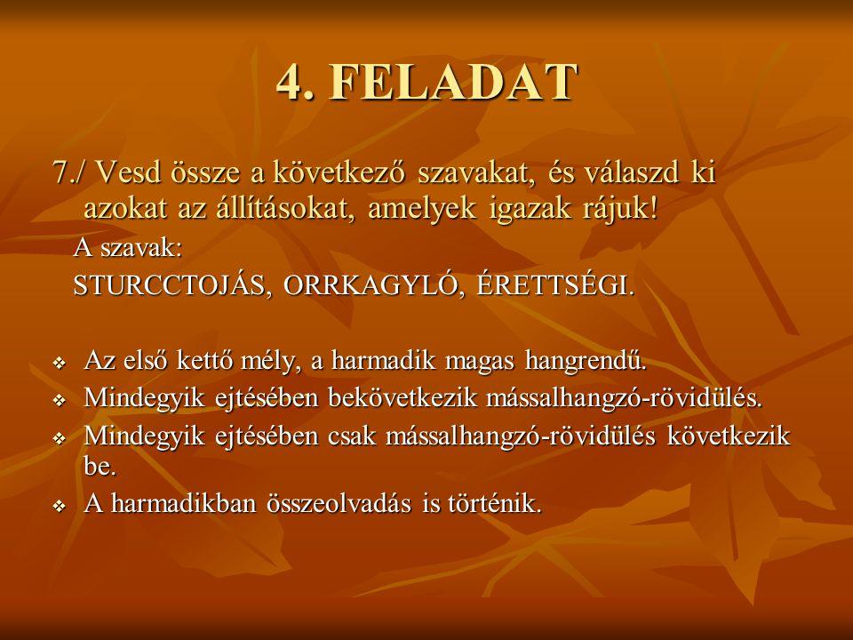 4. FELADAT 7./ Vesd össze a következő szavakat, és válaszd ki azokat az állításokat, amelyek igazak rájuk!