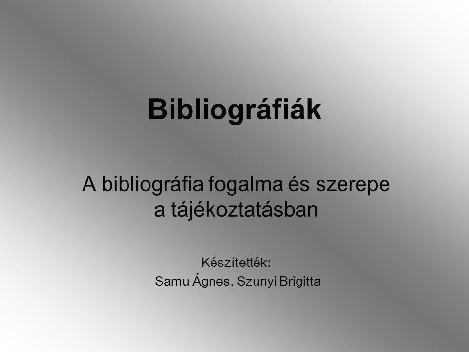 Bibliográfiák A bibliográfia fogalma és szerepe a tájékoztatásban