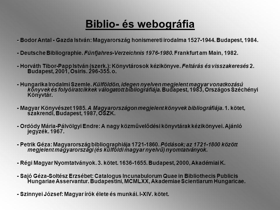Biblio- és webográfia - Bodor Antal - Gazda István: Magyarország honismereti irodalma 1527-1944. Budapest, 1984.