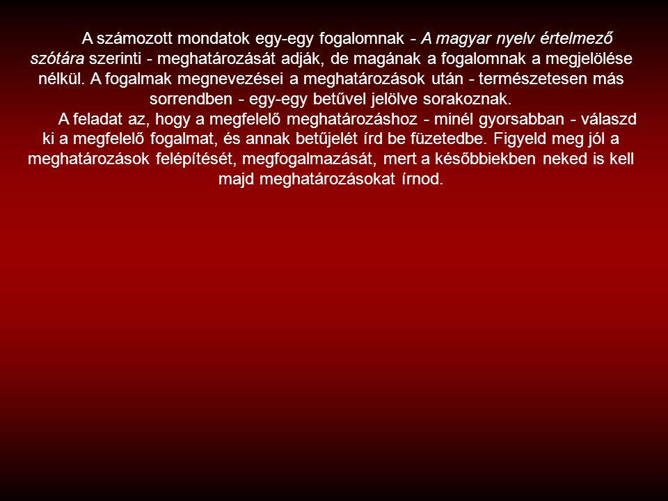 A számozott mondatok egy-egy fogalomnak - A magyar nyelv értelmező szótára szerinti - meghatározását adják, de magának a fogalomnak a megjelölése nélkül. A fogalmak megnevezései a meghatározások után - természetesen más sorrendben - egy-egy betűvel jelölve sorakoznak.