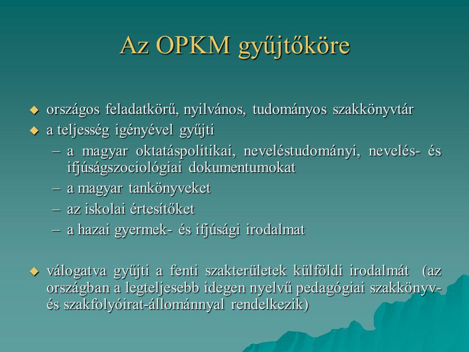 Az OPKM gyűjtőköre országos feladatkörű, nyilvános, tudományos szakkönyvtár. a teljesség igényével gyűjti.