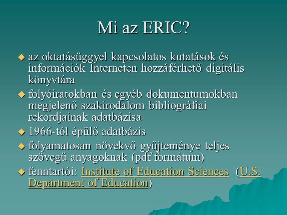 Mi az ERIC az oktatásüggyel kapcsolatos kutatások és információk Interneten hozzáférhető digitális könyvtára.
