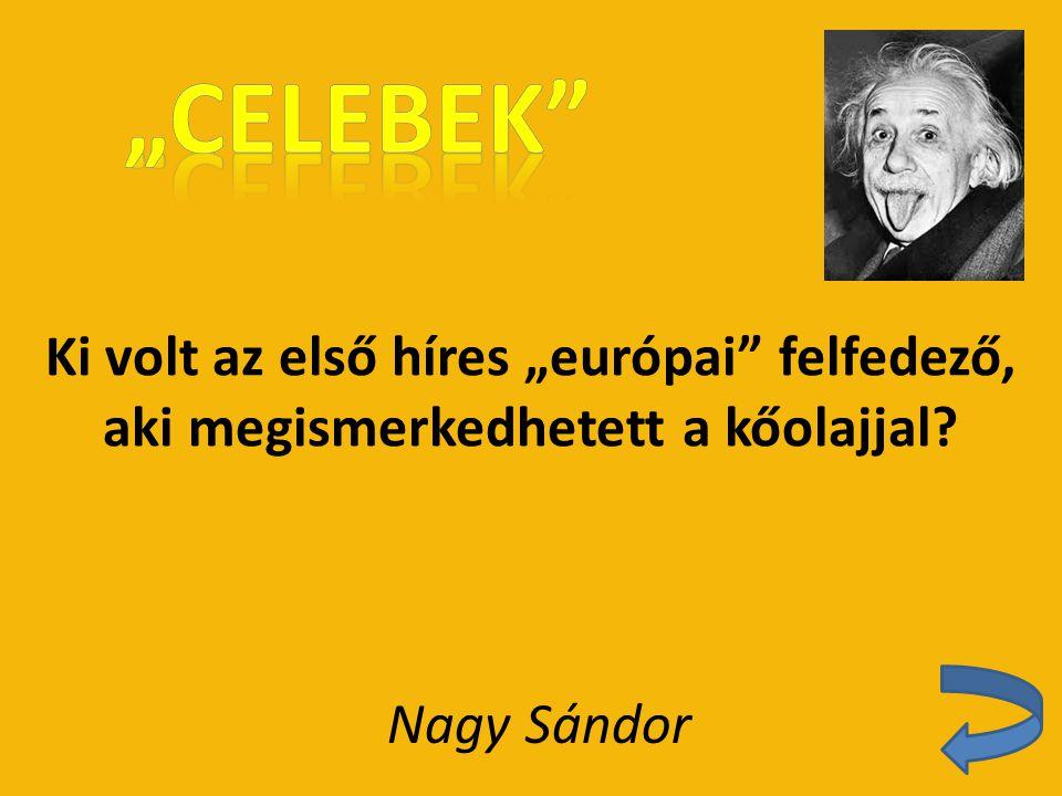 """""""Celebek Ki volt az első híres """"európai felfedező, aki megismerkedhetett a kőolajjal Nagy Sándor"""