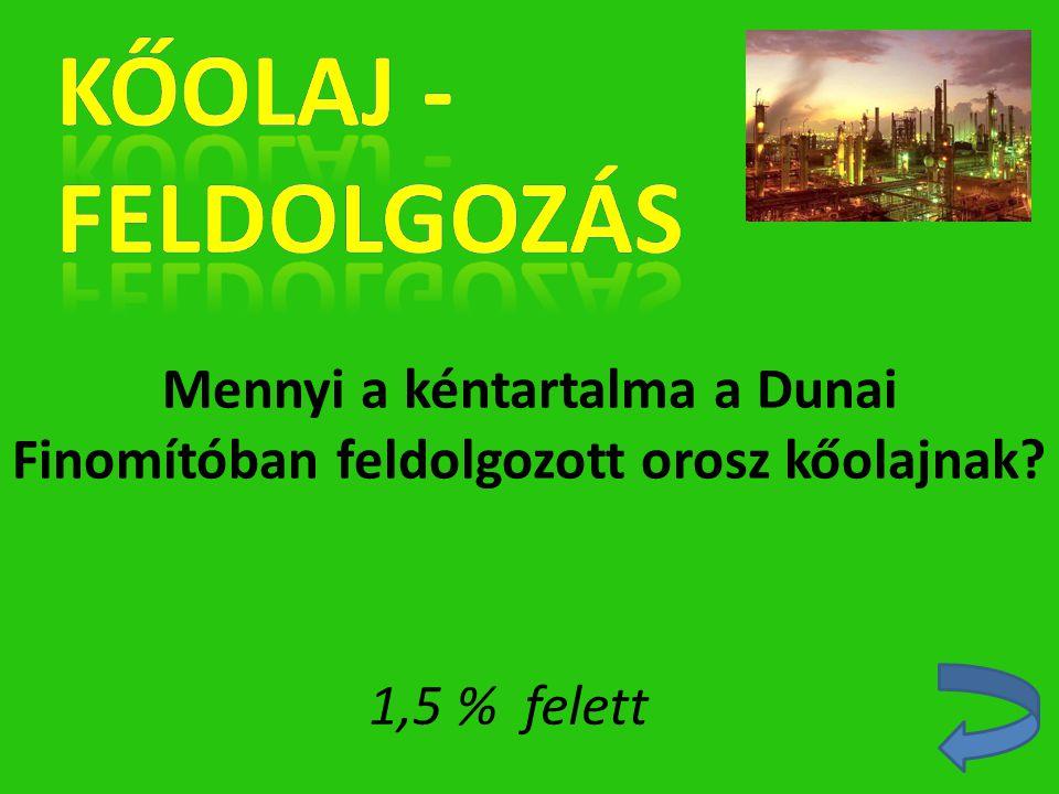 Mennyi a kéntartalma a Dunai Finomítóban feldolgozott orosz kőolajnak