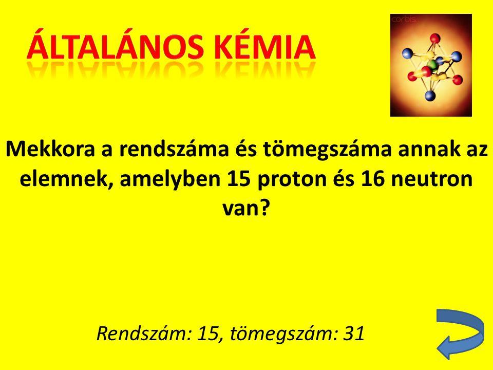 Mekkora a rendszáma és tömegszáma annak az elemnek, amelyben 15 proton és 16 neutron van