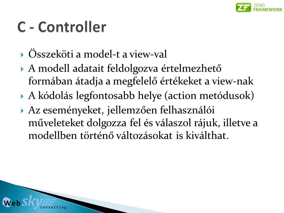 C - Controller Összeköti a model-t a view-val