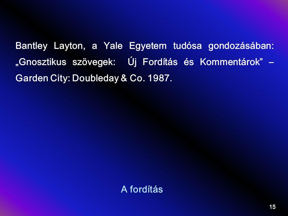 """Bantley Layton, a Yale Egyetem tudósa gondozásában: """"Gnosztikus szövegek: Új Fordítás és Kommentárok – Garden City: Doubleday & Co. 1987."""