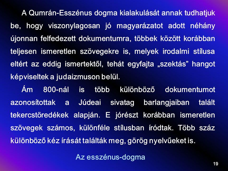 """A Qumrán-Esszénus dogma kialakulását annak tudhatjuk be, hogy viszonylagosan jó magyarázatot adott néhány újonnan felfedezett dokumentumra, többek között korábban teljesen ismeretlen szövegekre is, melyek irodalmi stílusa eltért az eddig ismertektől, tehát egyfajta """"szektás hangot képviseltek a judaizmuson belül."""