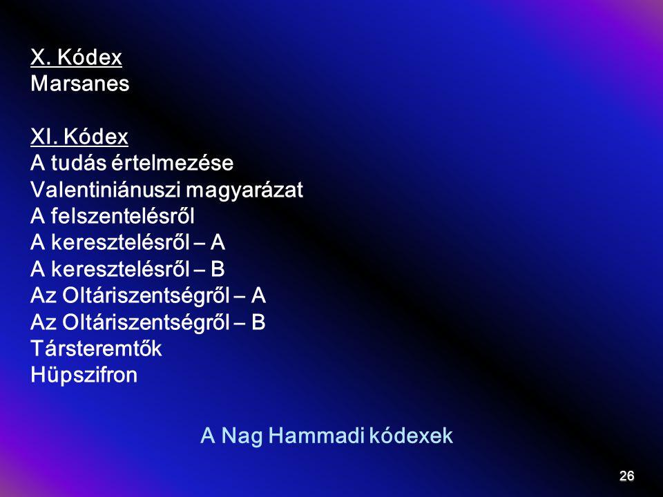 X. Kódex Marsanes. XI. Kódex. A tudás értelmezése. Valentiniánuszi magyarázat. A felszentelésről.