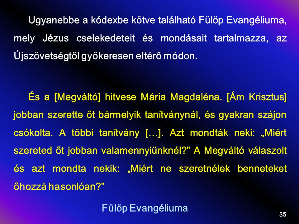 Ugyanebbe a kódexbe kötve található Fülöp Evangéliuma, mely Jézus cselekedeteit és mondásait tartalmazza, az Újszövetségtől gyökeresen eltérő módon.
