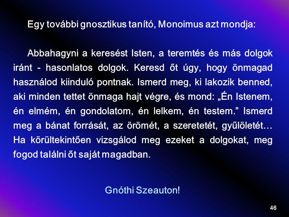 Egy további gnosztikus tanító, Monoimus azt mondja: