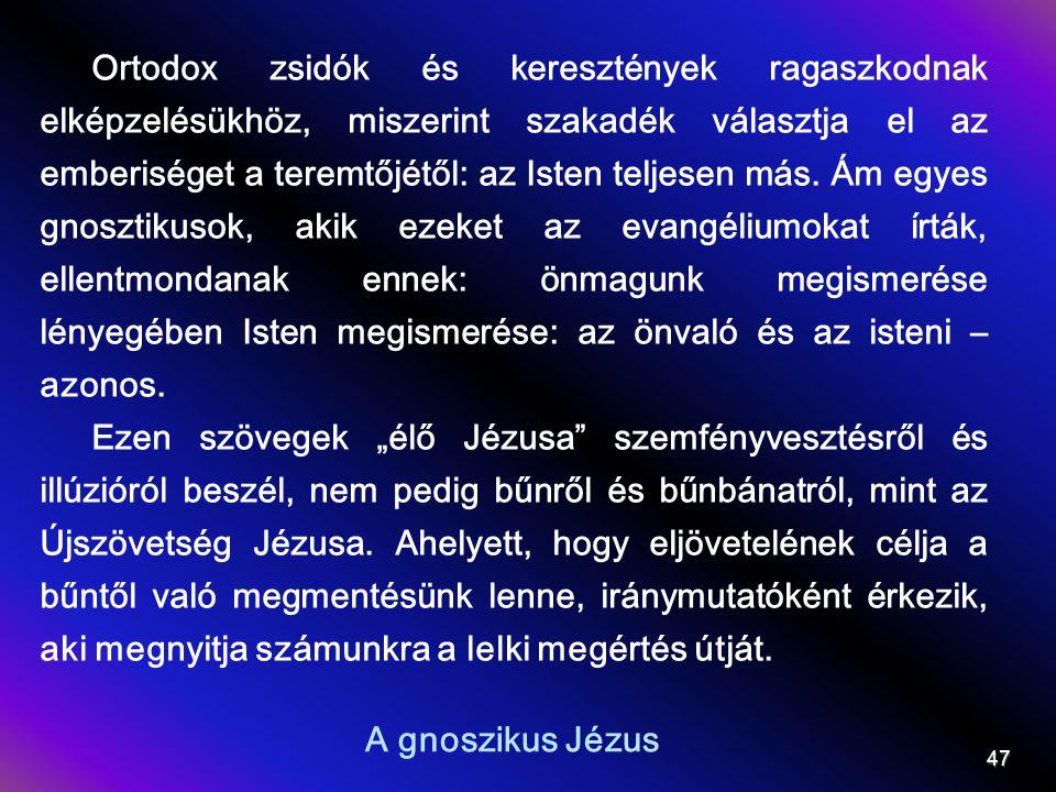 Ortodox zsidók és keresztények ragaszkodnak elképzelésükhöz, miszerint szakadék választja el az emberiséget a teremtőjétől: az Isten teljesen más. Ám egyes gnosztikusok, akik ezeket az evangéliumokat írták, ellentmondanak ennek: önmagunk megismerése lényegében Isten megismerése: az önvaló és az isteni – azonos.