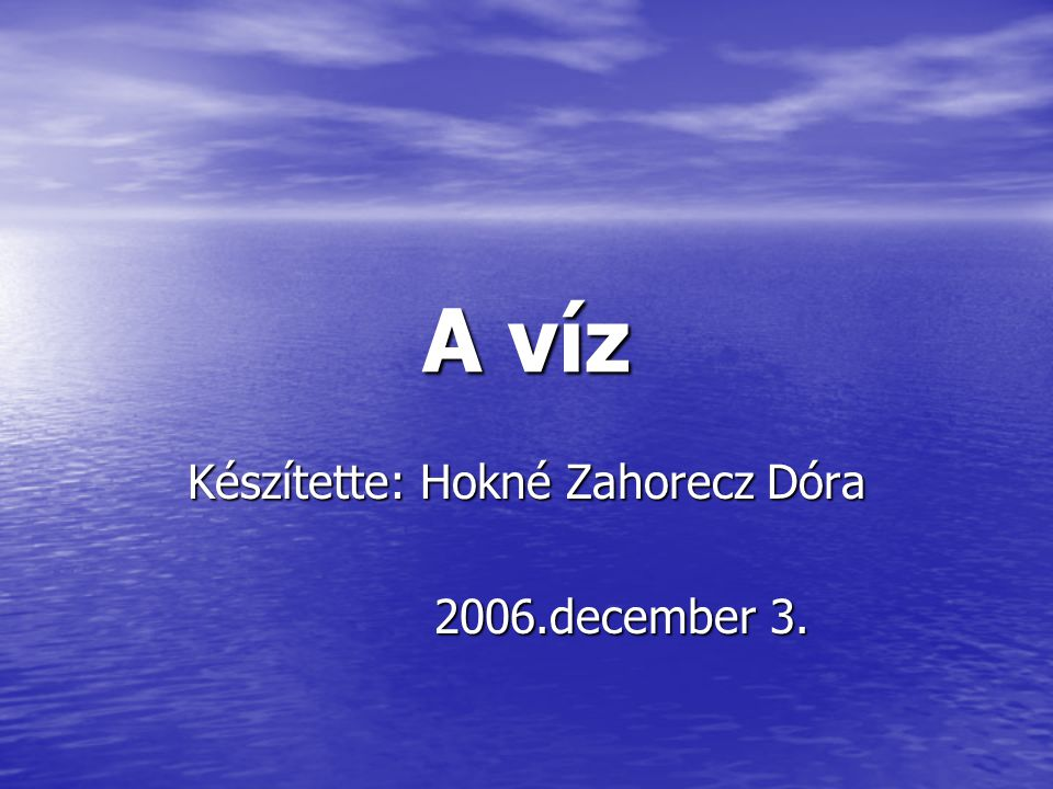 Készítette: Hokné Zahorecz Dóra 2006.december 3.