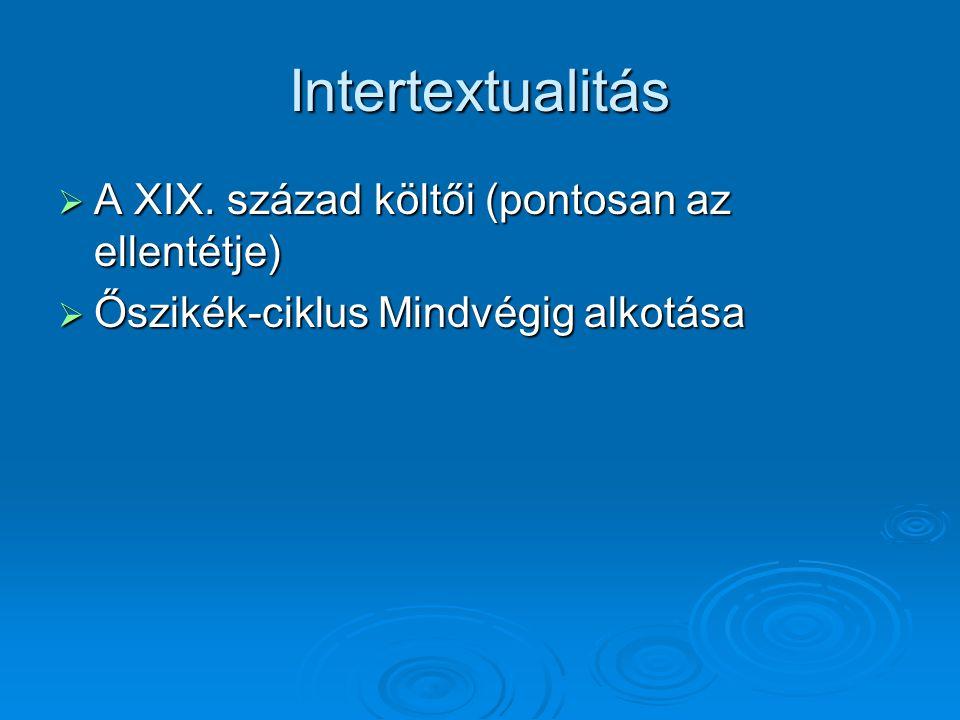 Intertextualitás A XIX. század költői (pontosan az ellentétje)