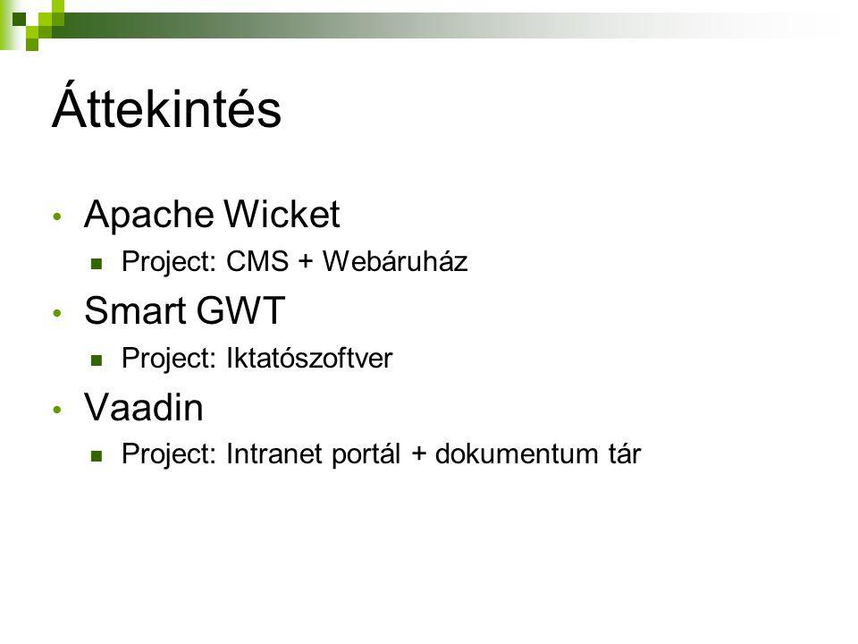 Áttekintés Apache Wicket Smart GWT Vaadin Project: CMS + Webáruház
