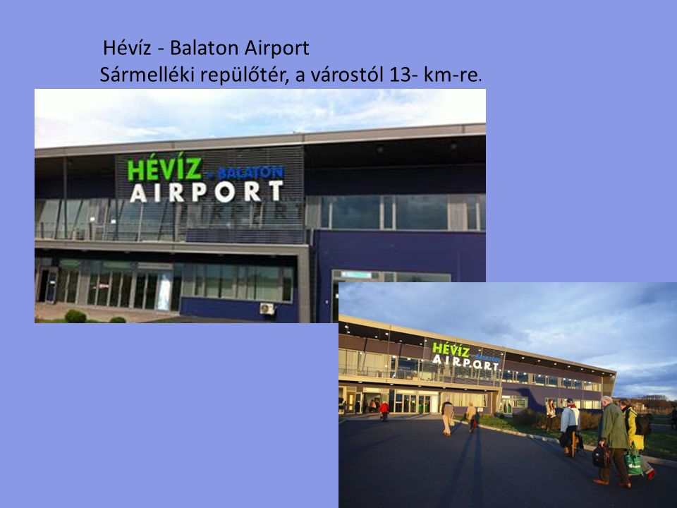 Sármelléki repülőtér, a várostól 13- km-re.
