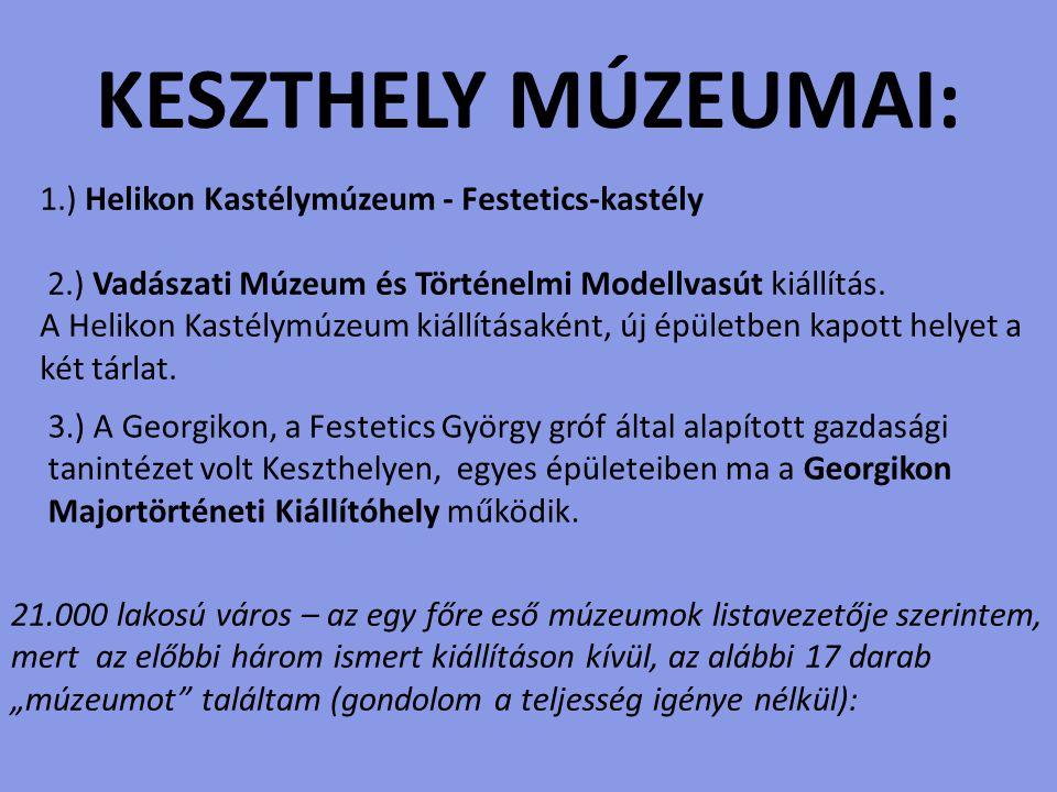 KESZTHELY MÚZEUMAI: 1.) Helikon Kastélymúzeum - Festetics-kastély. 2.) Vadászati Múzeum és Történelmi Modellvasút kiállítás.