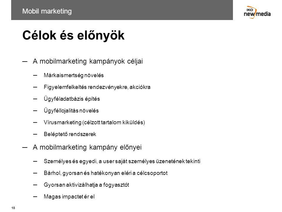 Célok és előnyök Mobil marketing A mobilmarketing kampányok céljai