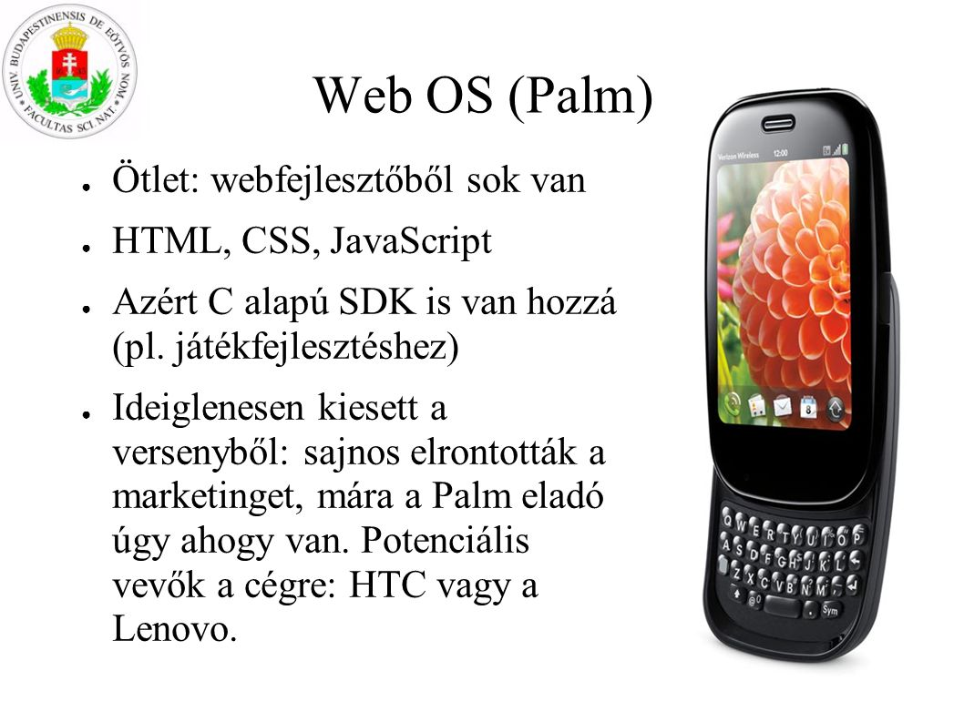 Web OS (Palm) Ötlet: webfejlesztőből sok van HTML, CSS, JavaScript