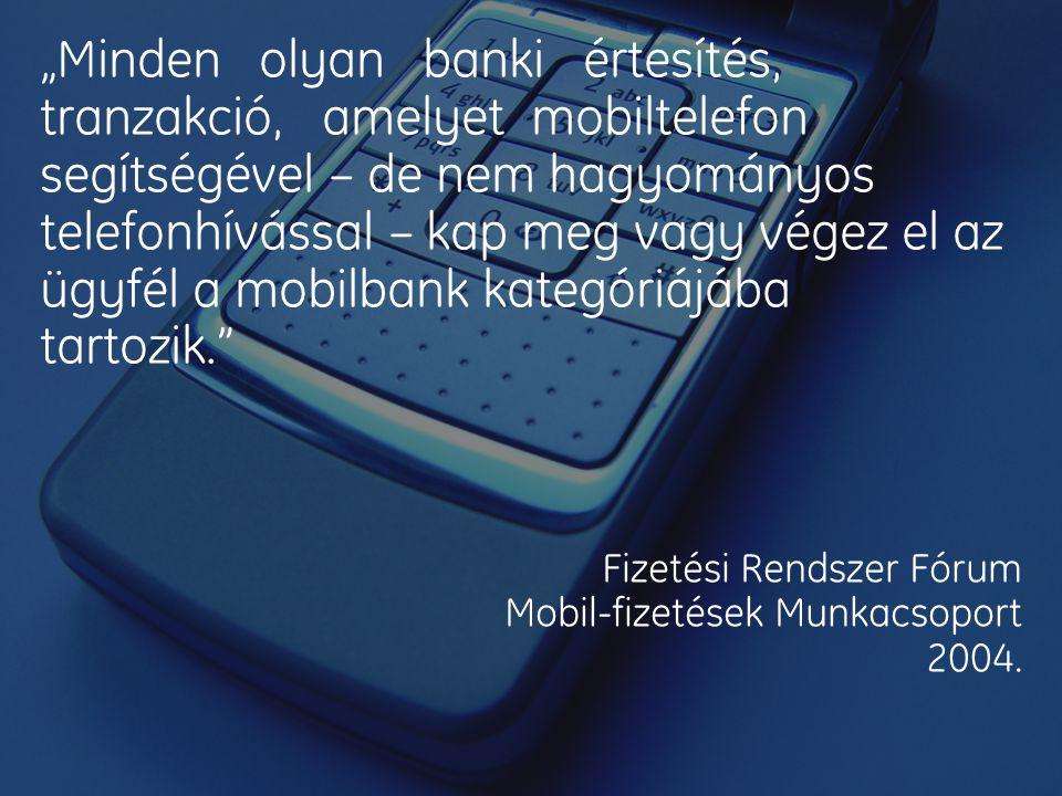 """""""Minden olyan banki értesítés, tranzakció, amelyet mobiltelefon segítségével – de nem hagyományos telefonhívással – kap meg vagy végez el az ügyfél a mobilbank kategóriájába tartozik."""