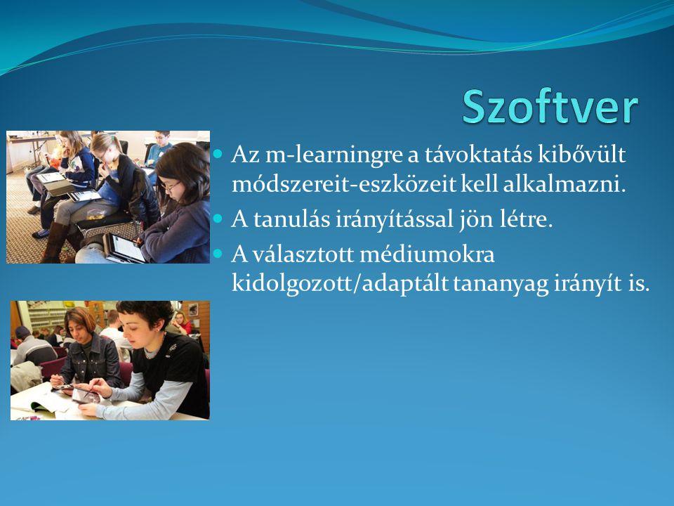 Szoftver Az m-learningre a távoktatás kibővült módszereit-eszközeit kell alkalmazni. A tanulás irányítással jön létre.
