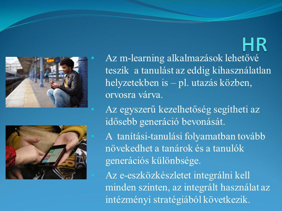 HR Az m-learning alkalmazások lehetővé teszik a tanulást az eddig kihasználatlan helyzetekben is – pl. utazás közben, orvosra várva.