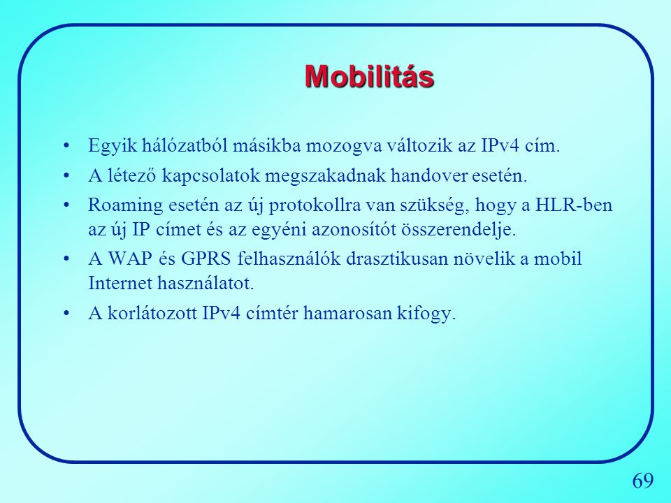Mobilitás Egyik hálózatból másikba mozogva változik az IPv4 cím.
