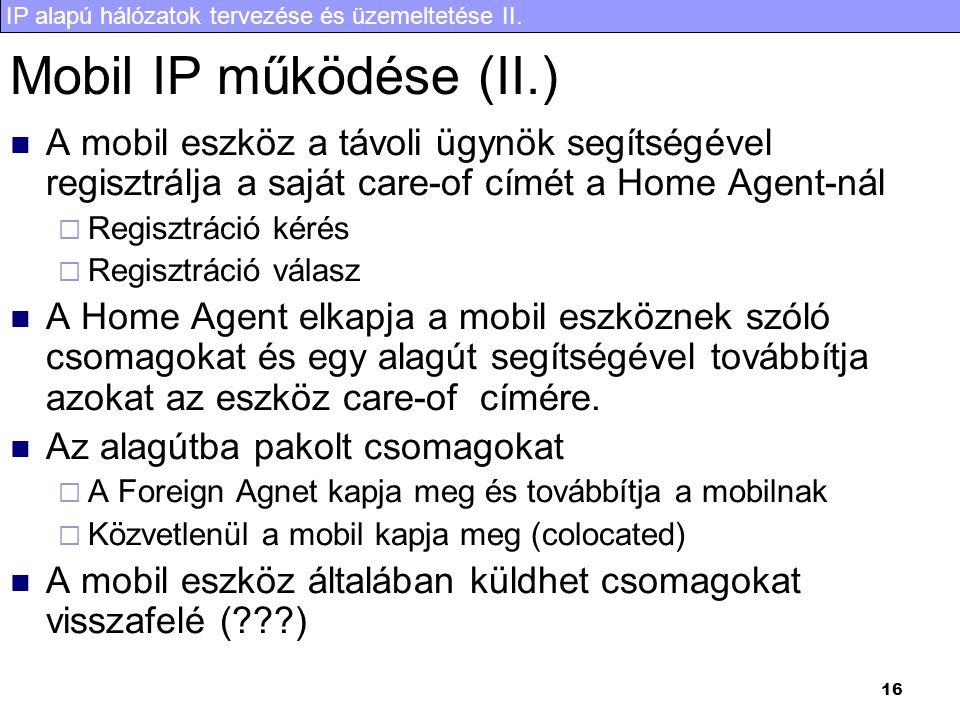 Mobil IP működése (II.) A mobil eszköz a távoli ügynök segítségével regisztrálja a saját care-of címét a Home Agent-nál.
