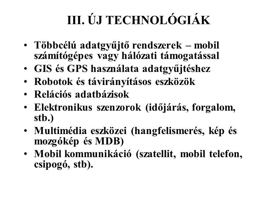 III. ÚJ TECHNOLÓGIÁK Többcélú adatgyűjtő rendszerek – mobil számítógépes vagy hálózati támogatással.