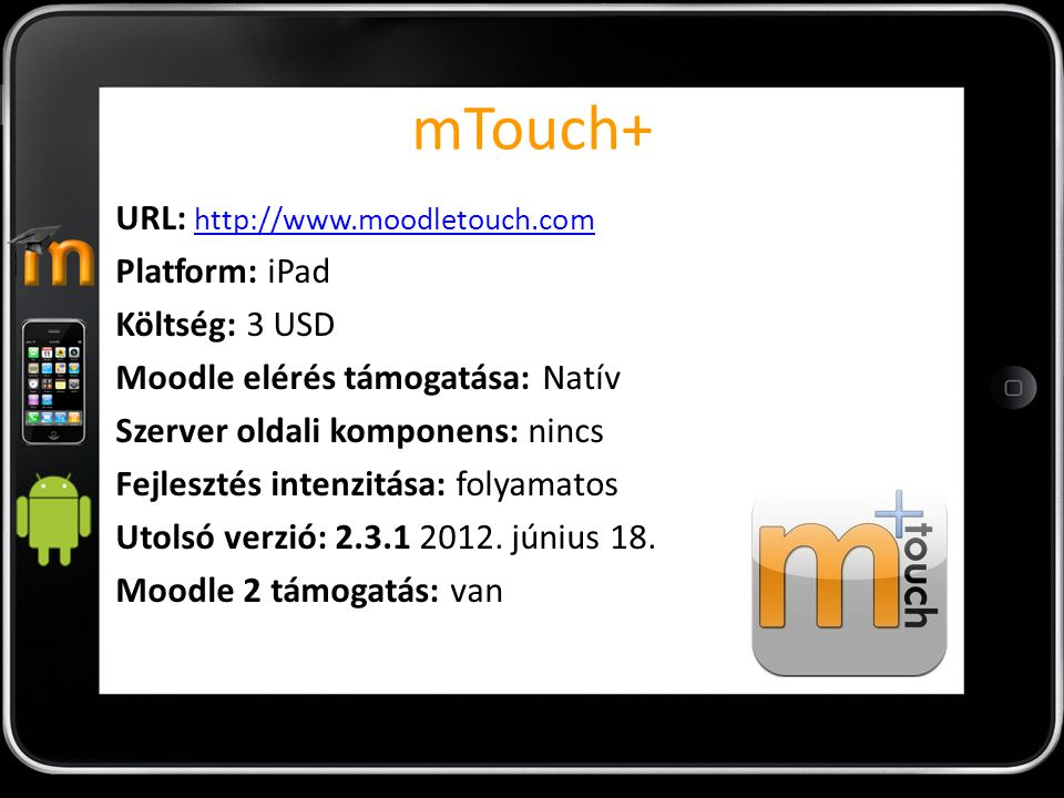 mTouch+ URL: http://www.moodletouch.com Platform: iPad Költség: 3 USD