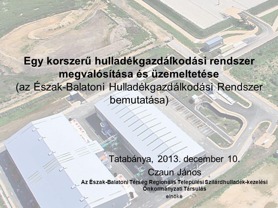 Egy korszerű hulladékgazdálkodási rendszer megvalósítása és üzemeltetése (az Észak-Balatoni Hulladékgazdálkodási Rendszer bemutatása)
