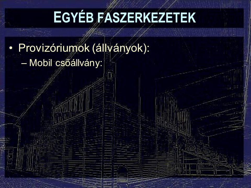 EGYÉB FASZERKEZETEK Provizóriumok (állványok): Mobil csőállvány: