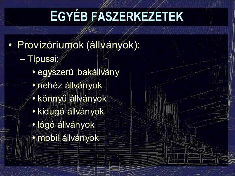 EGYÉB FASZERKEZETEK Provizóriumok (állványok): Típusai: