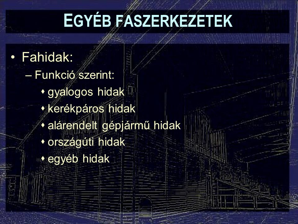 EGYÉB FASZERKEZETEK Fahidak: Funkció szerint: gyalogos hidak